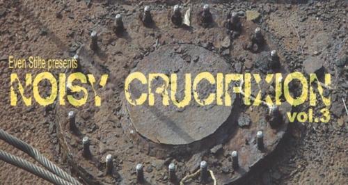 Noisy Crucifixion vol.3