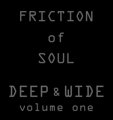 Friction Of Soul  Deep & Wide VOLUME ONE 二日目
