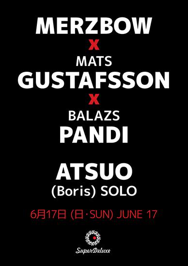 SuperDeluxe presents 'Merzbow x Mats Gustafsson x Balázs Pándi|Atsuo (Boris) Solo | Rokapenis (映像)'