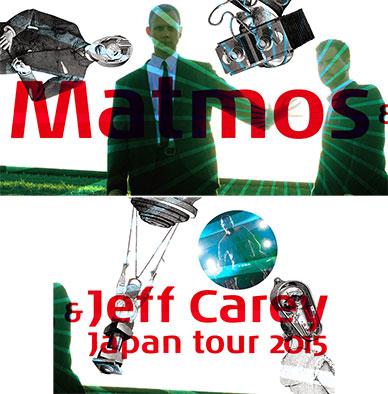MATMOS & JEFF CAREY JAPAN TOUR 2015