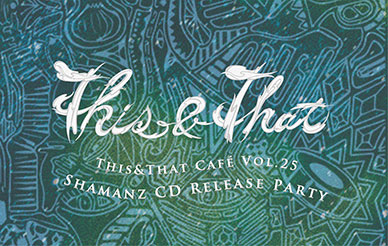 "This&That Café Vol.25 ""Shamanz CD Release Party"""